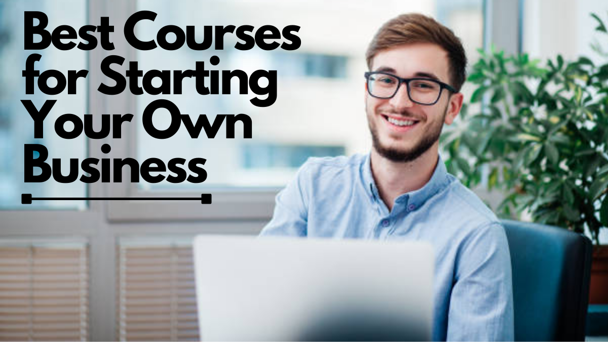 Best Courses for Starting Your Own Business