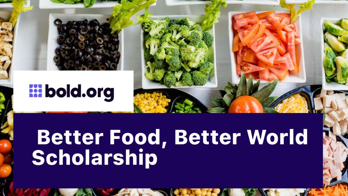 Better Food, Better World $1000 Scholarship