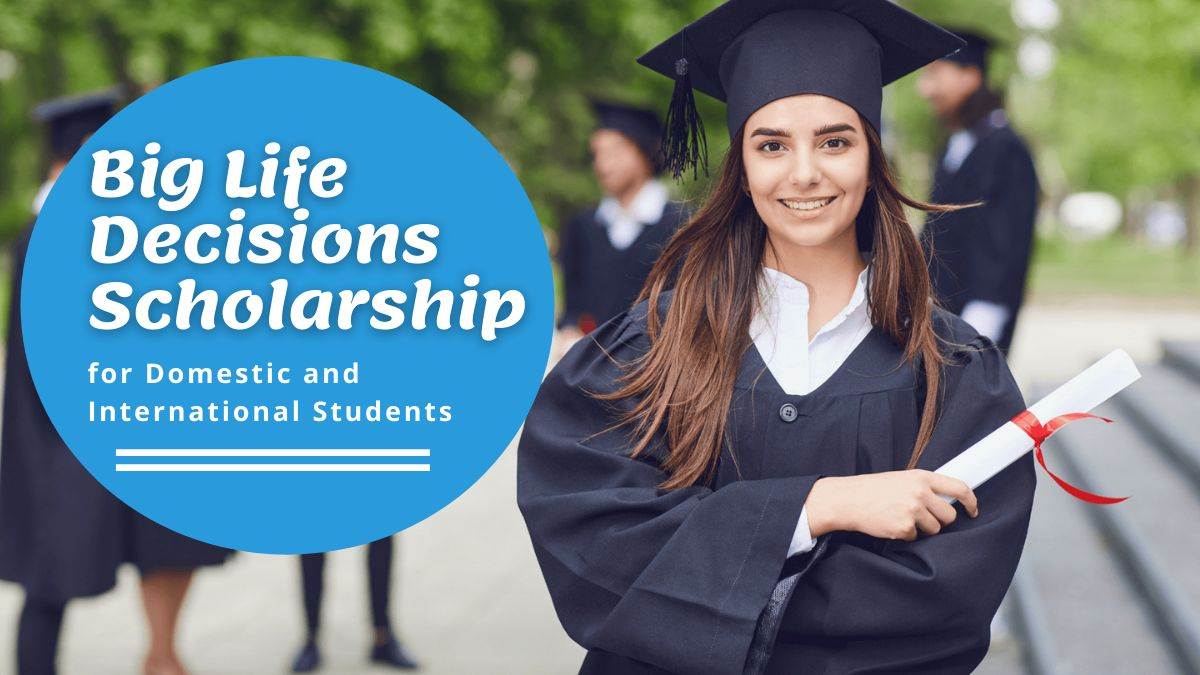 Big Life Decisions Scholarship for Domestic and International Students