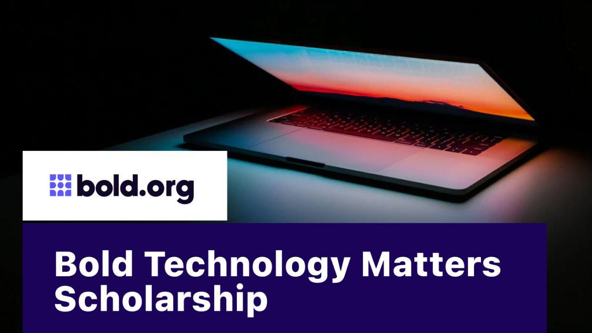 Bold Technology Matters $500 Scholarship