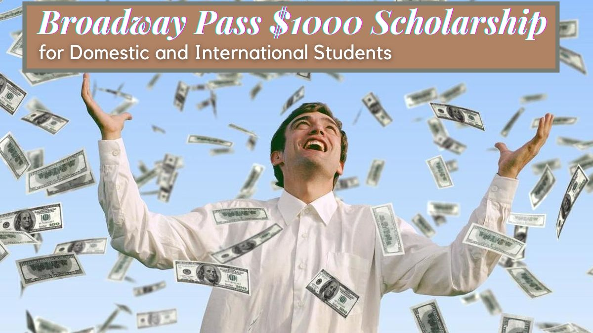 Broadway Pass $1000 Scholarship for Domestic and International Students