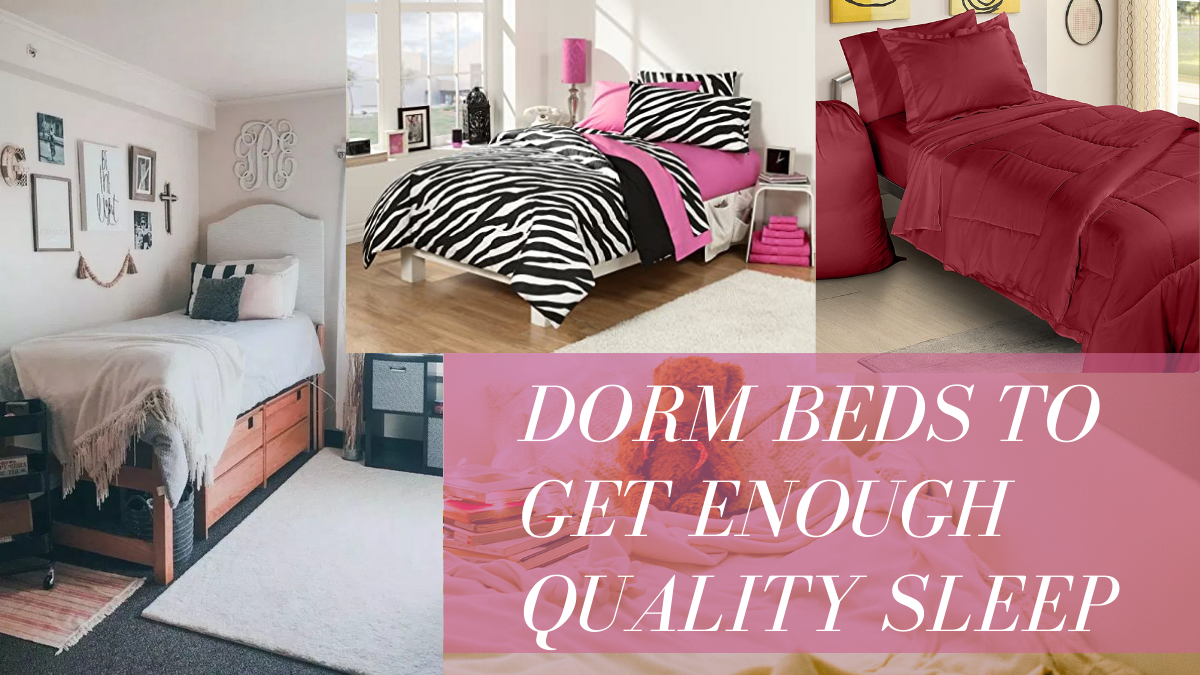 Dorm Beds to Get Enough Quality Sleep