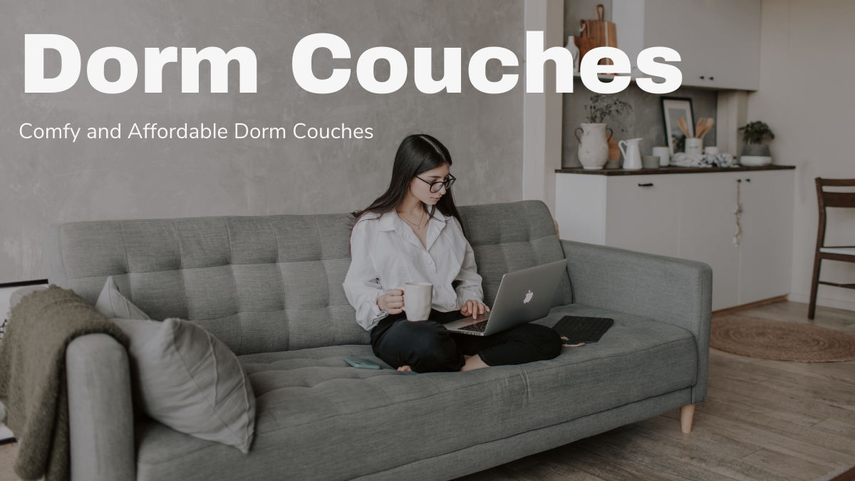 Dorm Couches - Comfy and Affordable Dorm Couches