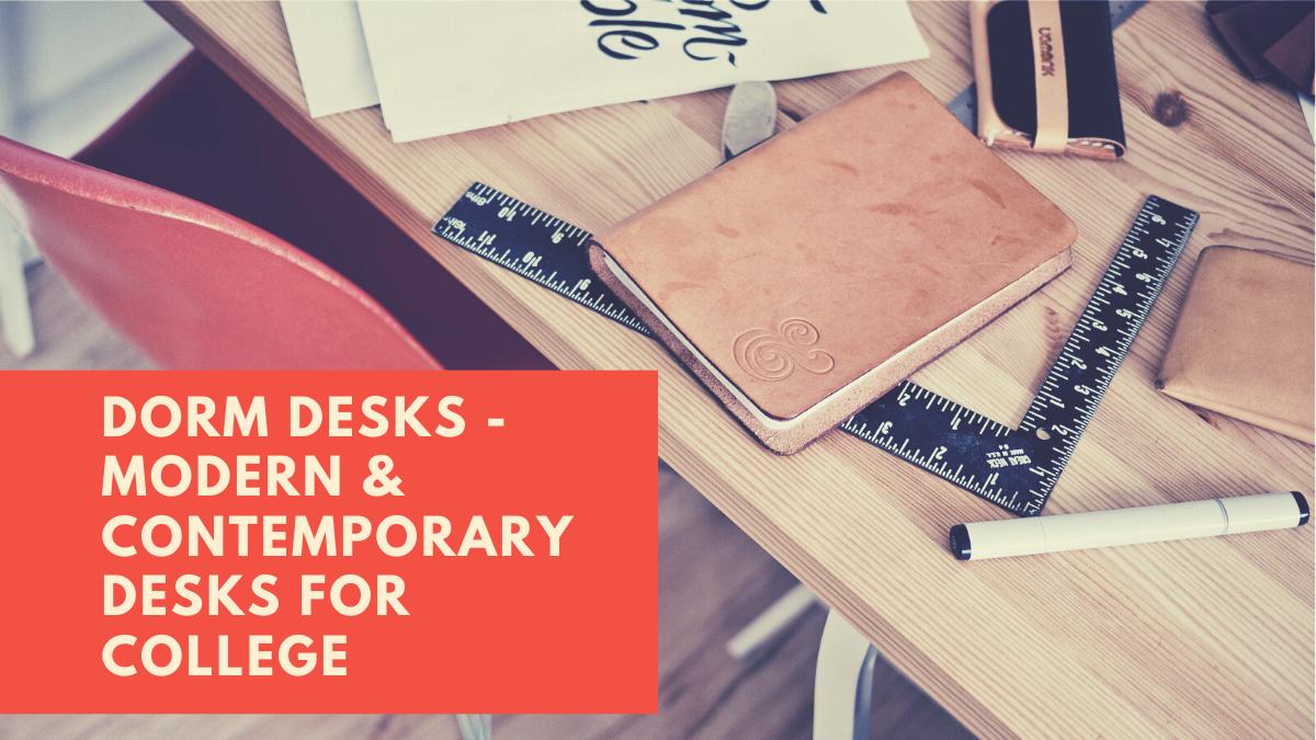 Dorm Desks - Modern & Contemporary Desks for College