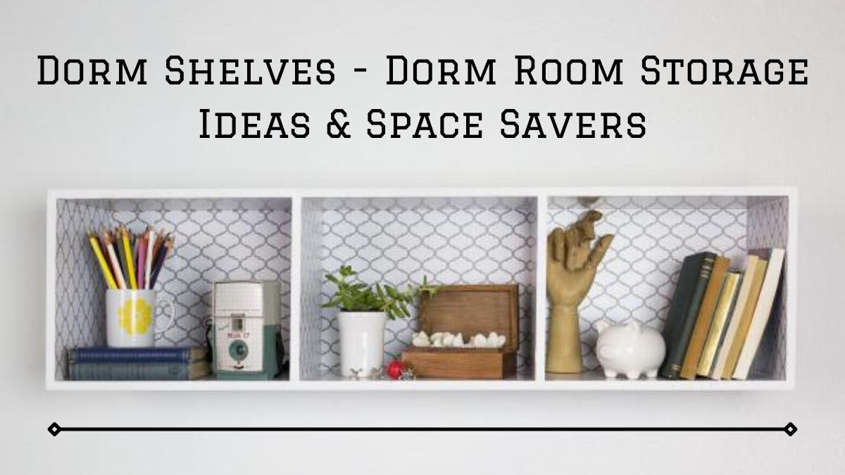 Dorm Shelves - Dorm Room Storage Ideas & Space Savers