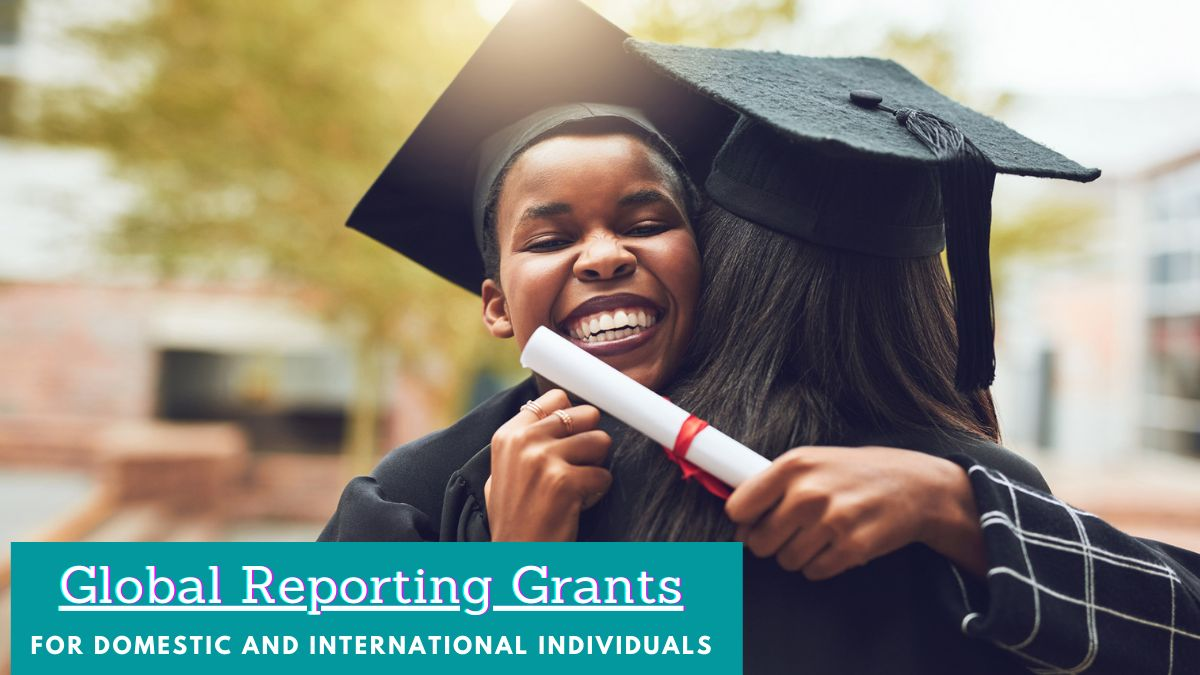 Global Reporting Grants for Domestic and International Individuals