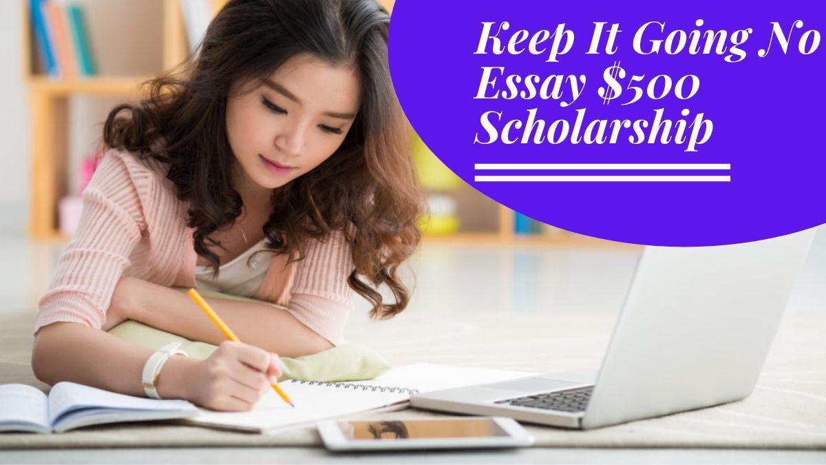 Keep It Going No Essay $500 Scholarship