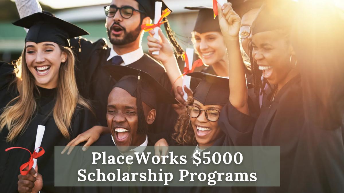 PlaceWorks $5000 Scholarship Programs