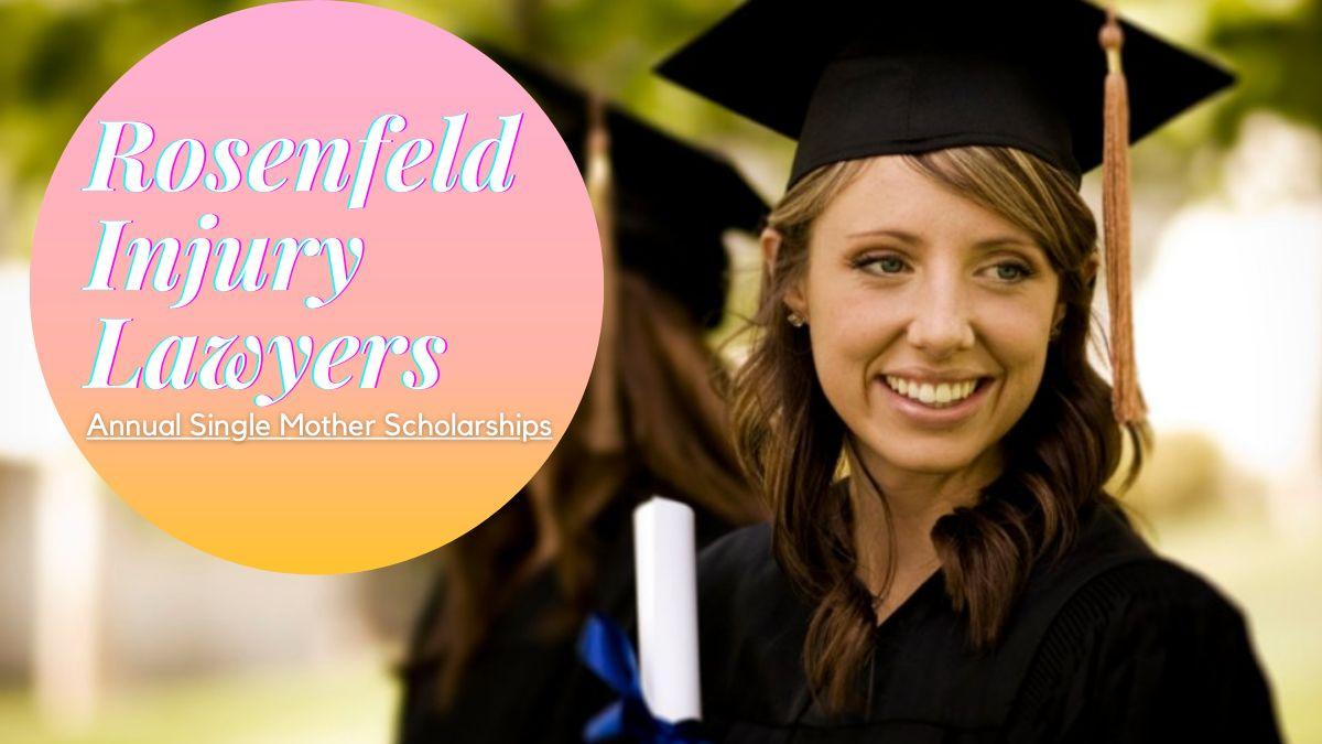 Rosenfeld Injury Lawyers Annual Single Mother Scholarships