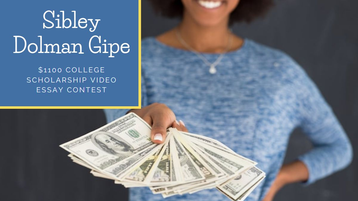 Sibley Dolman Gipe $1100 College Scholarship Video Essay Contest