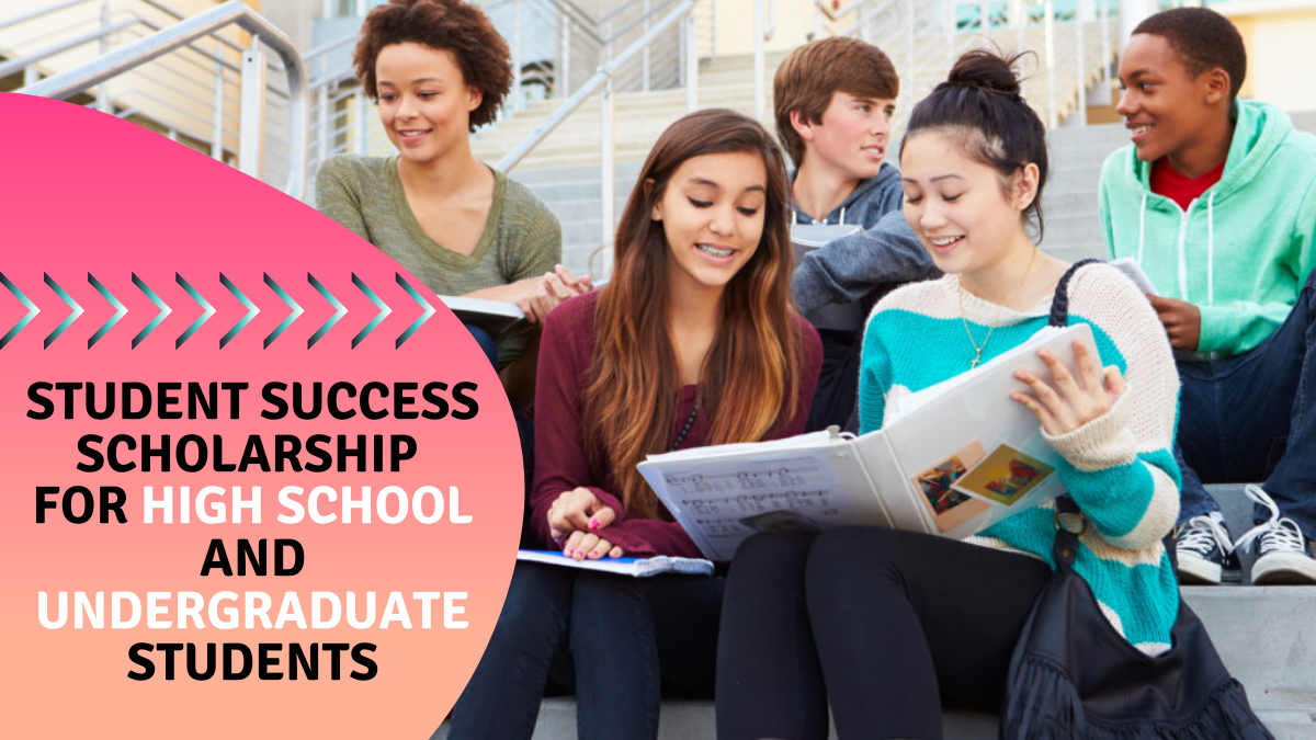 Student Success Scholarship for High School and Undergraduate Students