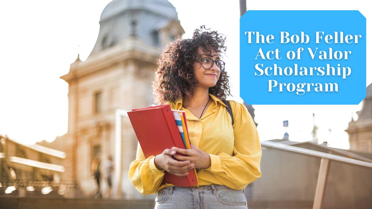 The Bob Feller Act of Valor Scholarship Program