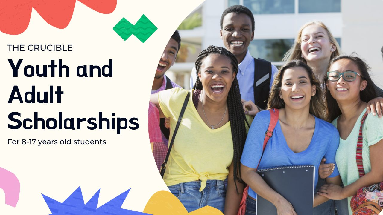 The Crucible Youth and Adult Scholarships