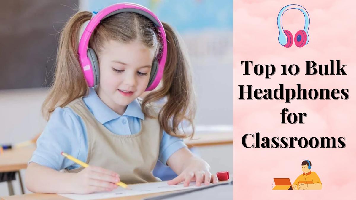 Top 10 Bulk Headphones for Classrooms