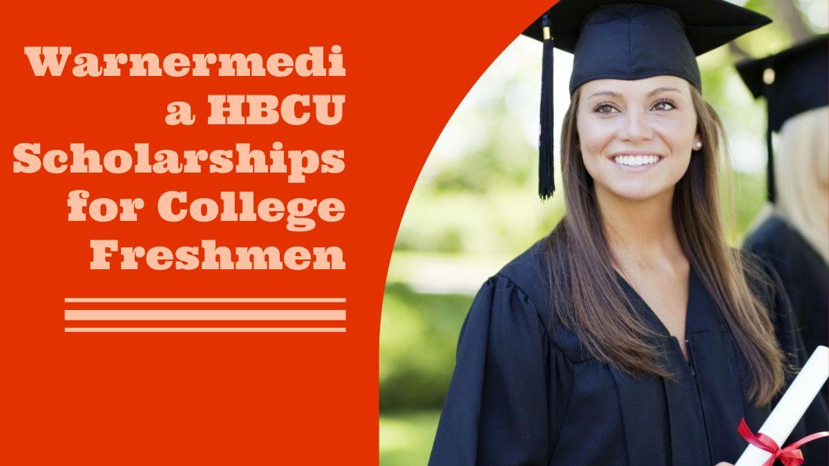 Warnermedia HBCU Scholarships for College Freshmen