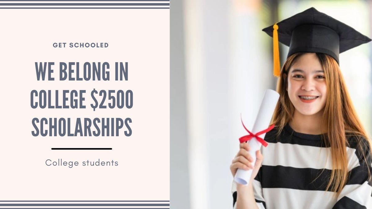 We Belong in College $2500 Scholarships