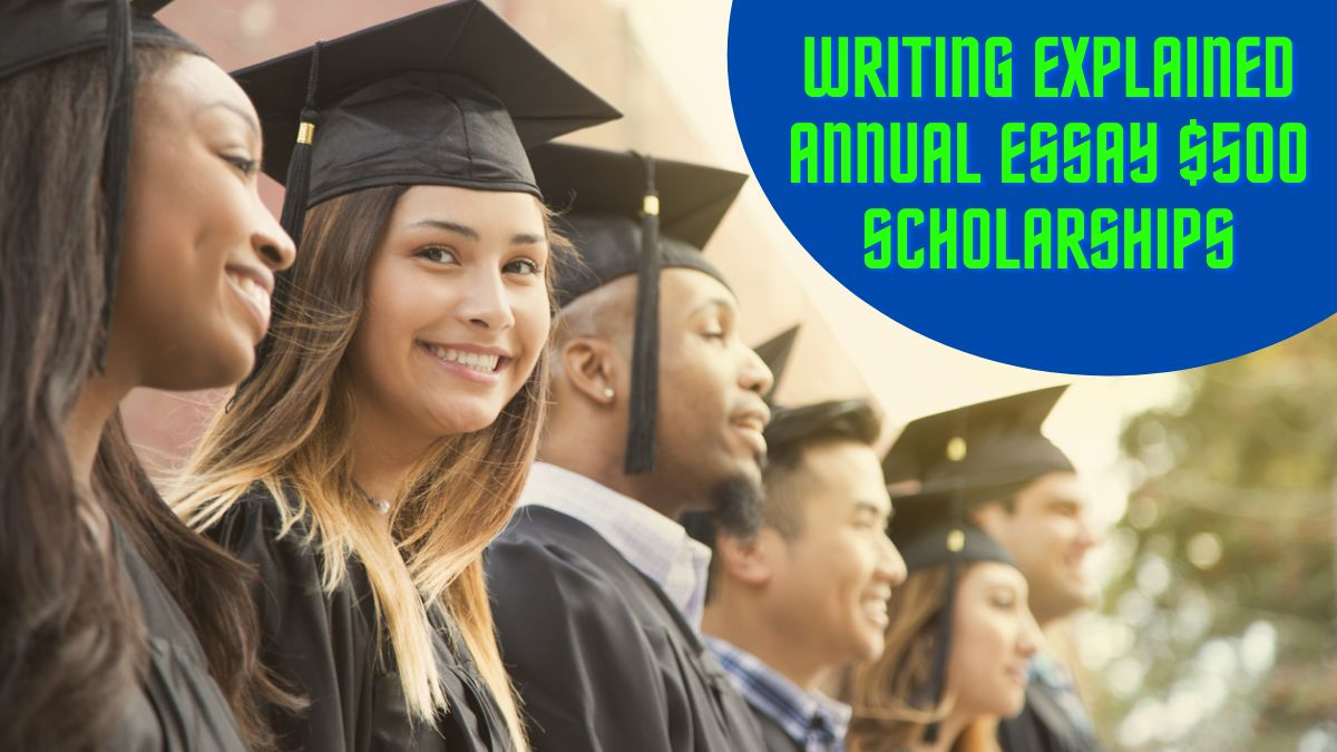 Writing Explained Annual Essay $500 Scholarships