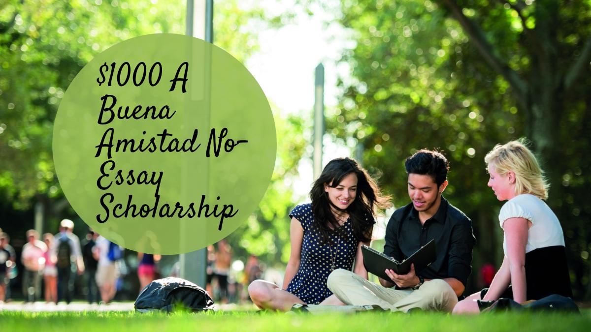 $1000 A Buena Amistad No-Essay Scholarship
