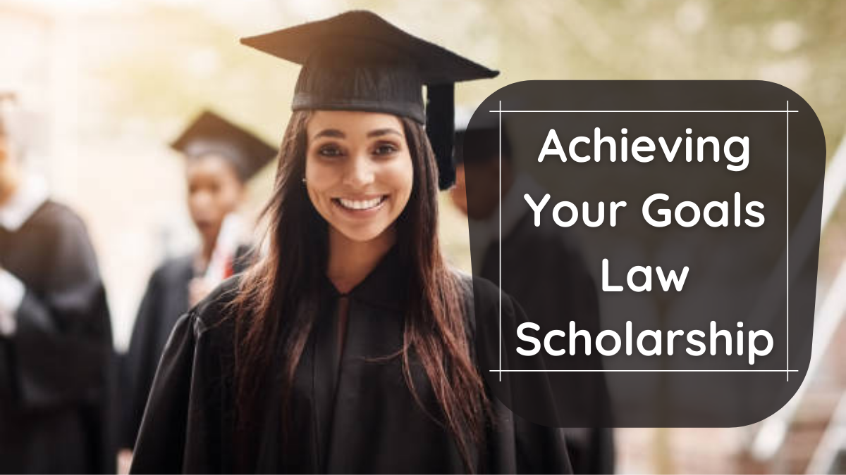 Achieving Your Goals Law Scholarship