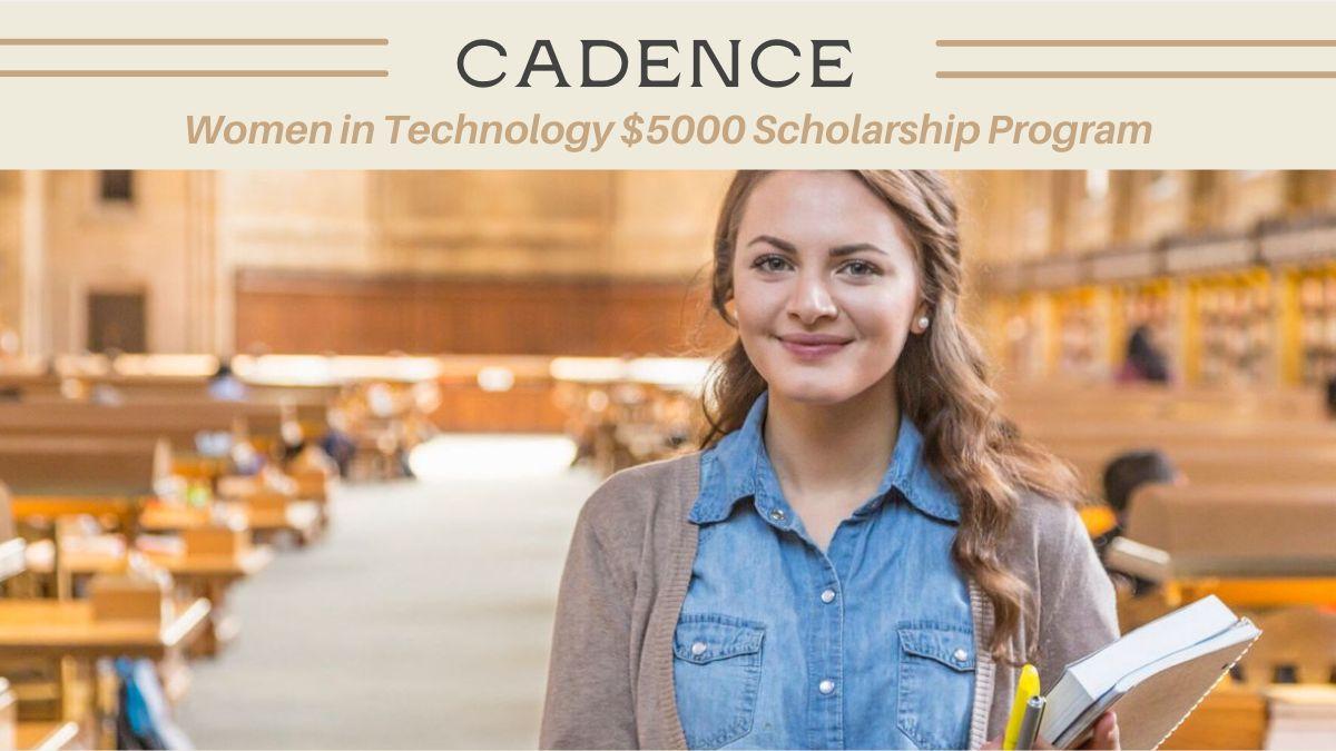 Cadence Women in Technology $5000 Scholarship Program