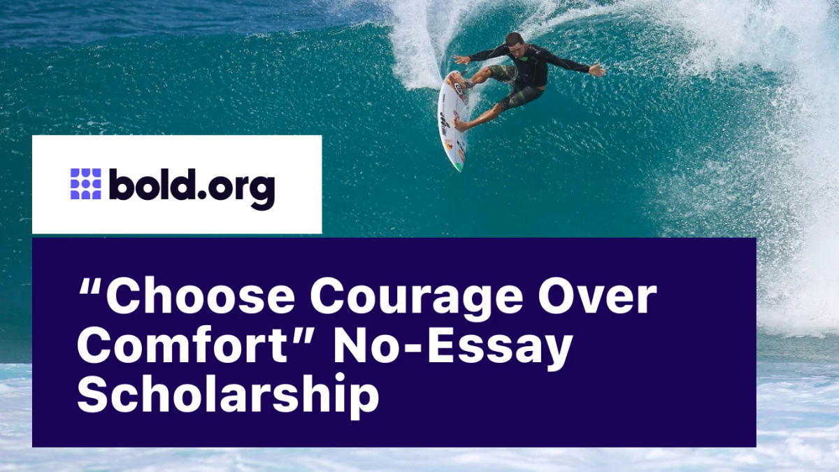 Choose Courage Over Comfort No-Essay Scholarship