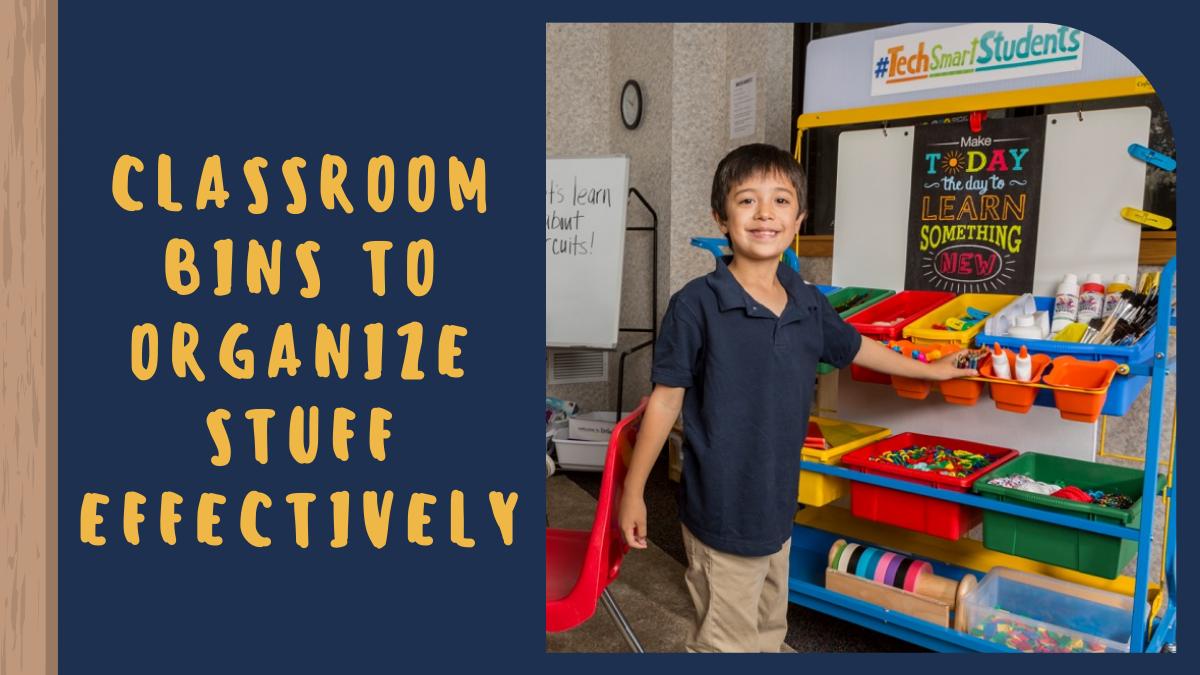 Classroom Bins to Organize Stuff Effectively