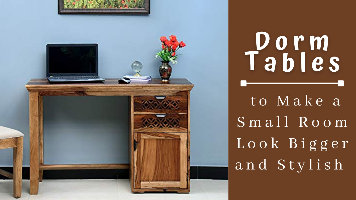 Dorm Tables to Make a Small Room Look Bigger and Stylish