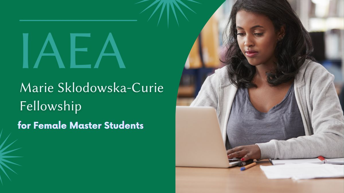 IAEA Marie Sklodowska-Curie Fellowship for Female Master Students