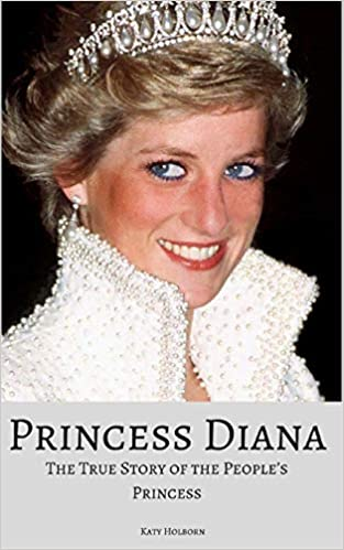 Princess Diana: The True Story Of The People's Princess byKaty Holborn