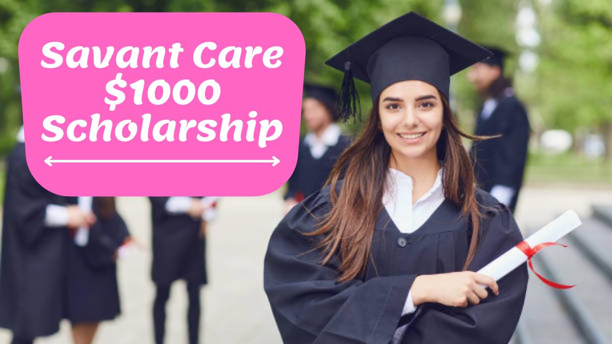 Savant Care $1000 Scholarship