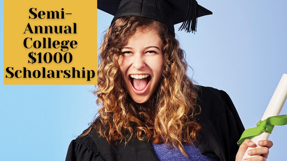 Semi-Annual College $1000 Scholarship