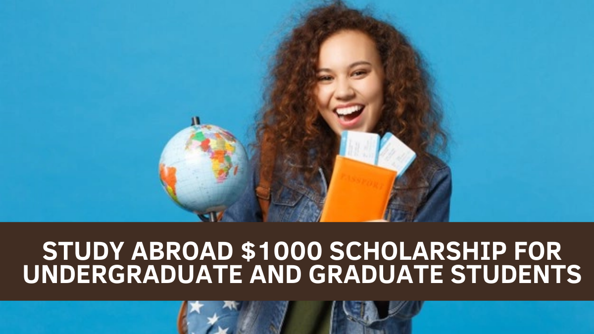 Study Abroad $1000 Scholarship for Undergraduate and Graduate Students