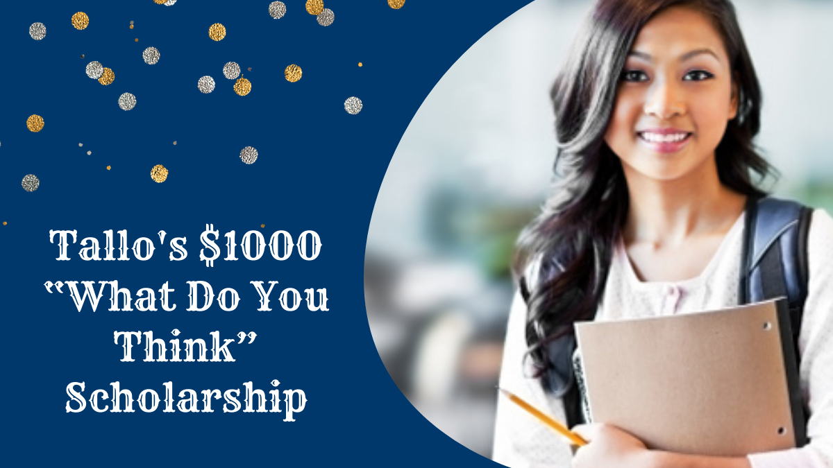 """Tallo's $1000 """"What Do You Think"""" Scholarship"""