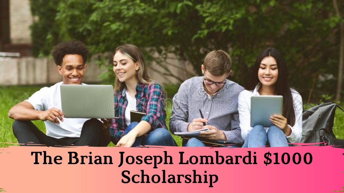 The Brian Joseph Lombardi $1000 Scholarship