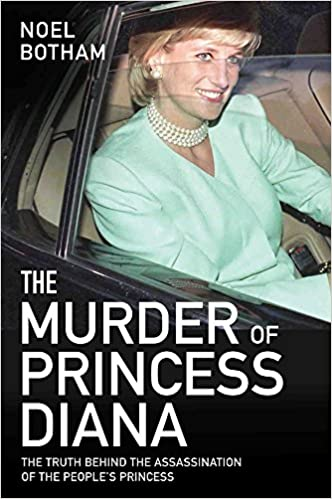 The Murder Of Princess Diana: The Truth Behind The Assassination Of The People's Princess byNoel Botham