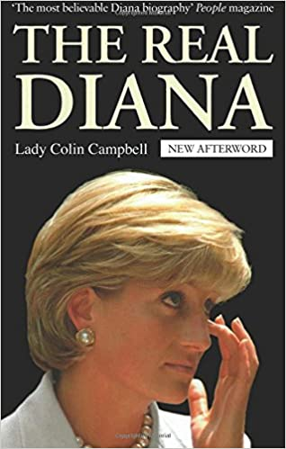 The Real Diana: The Revealing Biography of The Princess of Wales byLady Colin Campbell