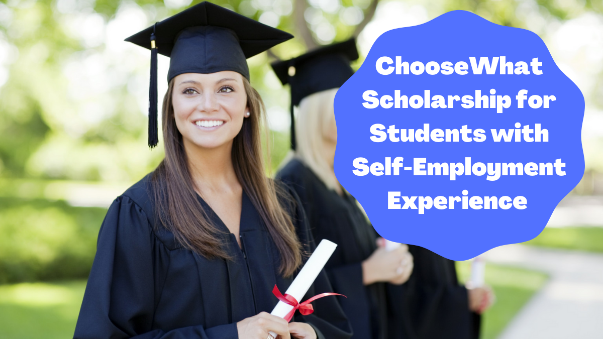 ChooseWhat Scholarship for Students with Self-Employment Experience