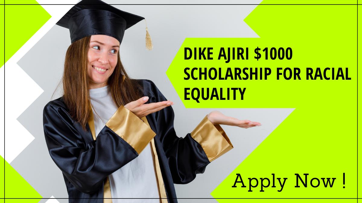 Dike Ajiri $1000 Scholarship for Racial Equality
