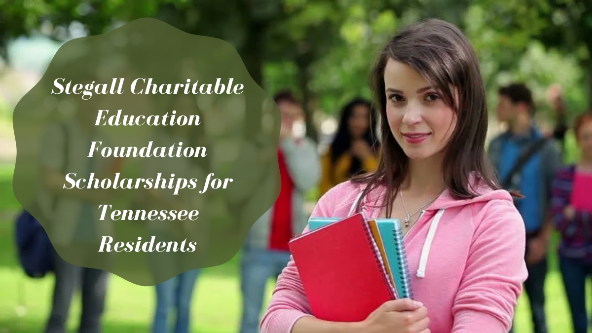 Stegall Charitable Education Foundation Scholarships for Tennessee Residents