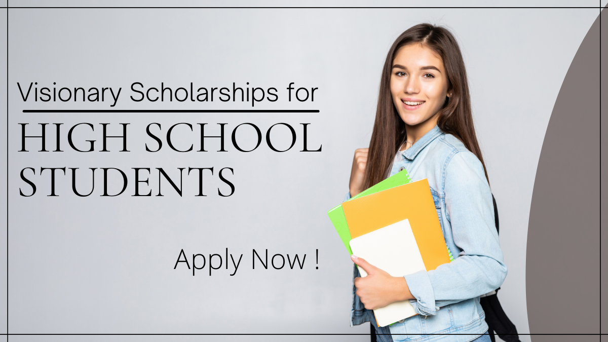 Visionary Scholarships for High School Students